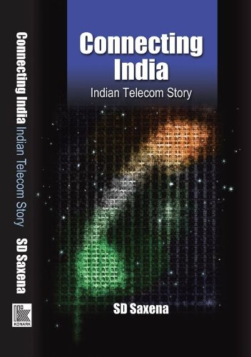 Connecting India: S.D. Saxena