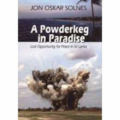 Powderkeg In Paradise: Lost Opportunity For Peace In Sri Lanka: Jon Oskar Solnes