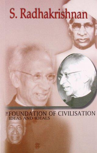 The Foundation of Civilisation: Ideas and Ideals: S. Radhakrishnan