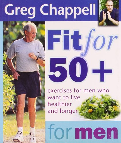 Fit for 50+ Men: Chappell Greg