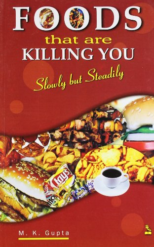 Foods That are Killing You: Gupta, M.K.