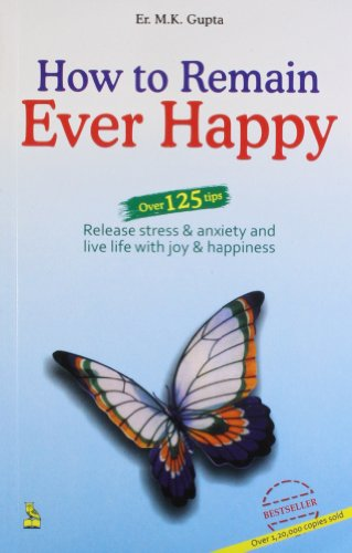 How to Remain Ever Happy: M.K. Gupta