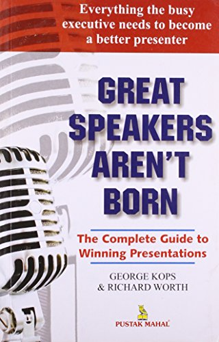 Great Speakers Aren't Born: A Guide to: Worth, Richard, Sharma,