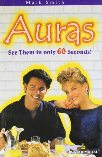 Auras: See Them Only in 60 Seconds: Mark Smith