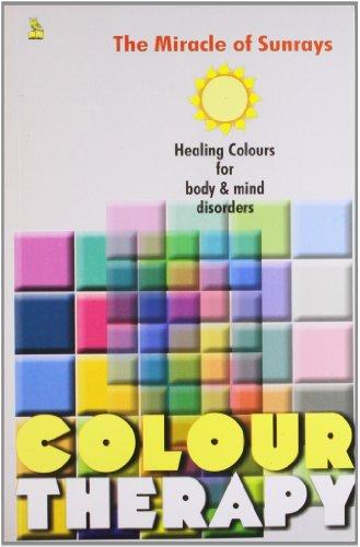 Colour Therapy : Miracle of Sun Rays: Rashmi Sharma; M.