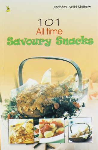 101 All Time Savoury Snacks: Elizabeth Jyothi Mathew