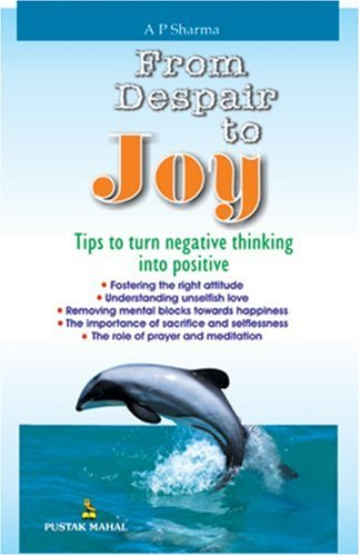 From Despair to Joy (Paperback): A. P. Sharma