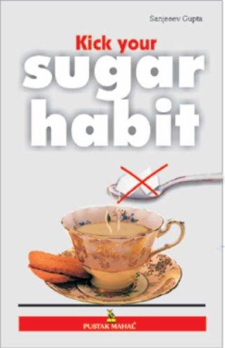 Kich Your Sugar Habit: Sanjeeev Gupta