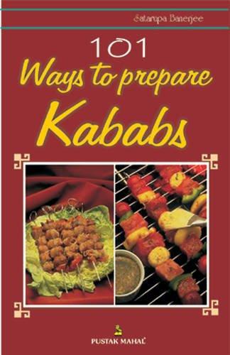 9788122306972: 101 Ways to Prepare Kababs