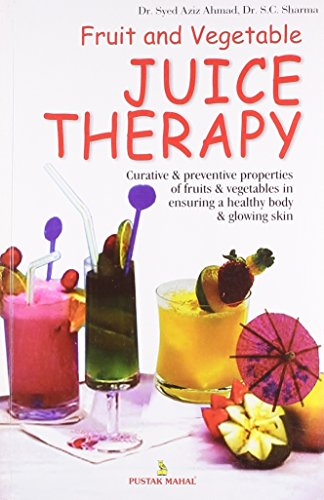 Fruit and Vegetable Juice Therapy: Dr S.C. Sharma,Dr