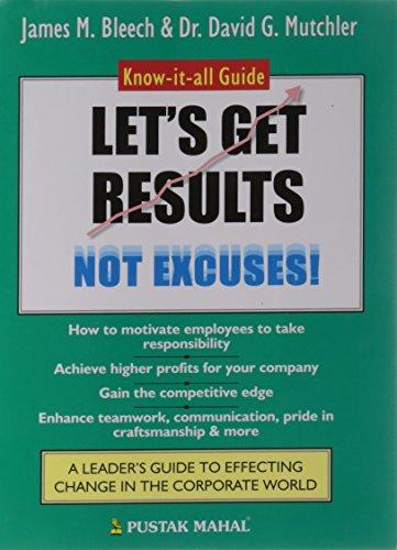 Let`s Get Results not Excuses!: James M. Bleech & Dr David G. Mutchler