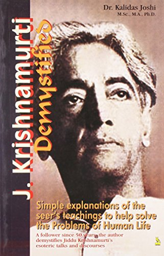 J. Krishnamurti Demystified: Simple Explanations of the Seer: Dr Kalidas Joshi