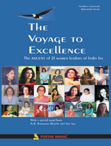 The Voyage to Excellence: The Ascent of 21 Women Leaders of India Inc.: Debashish Ghosh,Nischinta ...