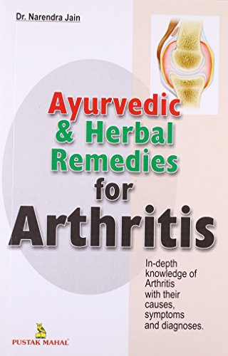 Ayurvedic & Herbal Remedies for Arthritis: In-Depth Knowledge of Arthritis with their Causes, ...