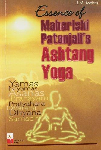 Essence of Maharishi Patanjali: Yamas, Niyamas, Asanas,: J.M. Mehta