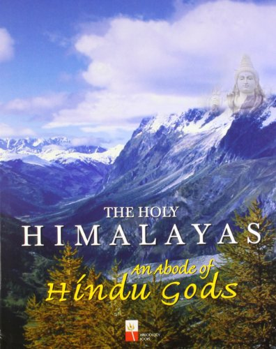 The Holy Himalayas: An Abode of Hindu Gods. A Journey though the Mighty Himalayas