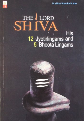 The Lord Shiva: His 12 Jyotirlingams and: Dr Shantha N