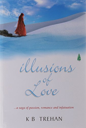 Illusions of Love: A Saga of Passion,: K B Trehan