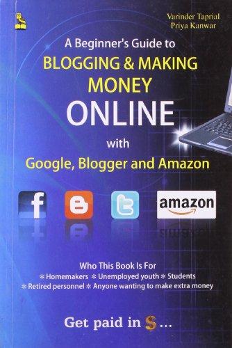 A Beginner`s Guide to Blogging and Making Money Online: Priya Kanwar,Varinder Taprial