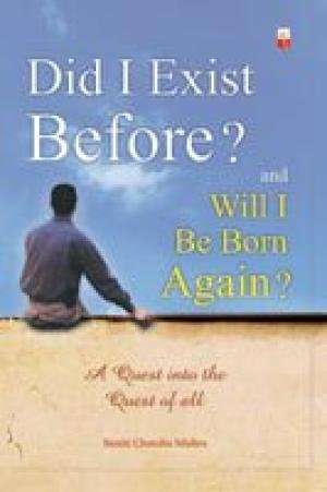 Did I Exit Before? and Will I be Born Again?: A Quest into the Quest of all: Suniti Chandra Mishra