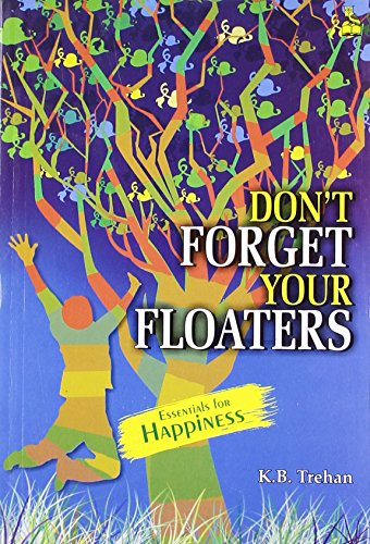Dont Forget Your Floaters: K.B.Trehan,Arvind Bhardwaj