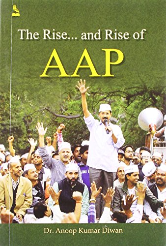 The Rise. And Rise of Aap: Anoop Kumar Diwan