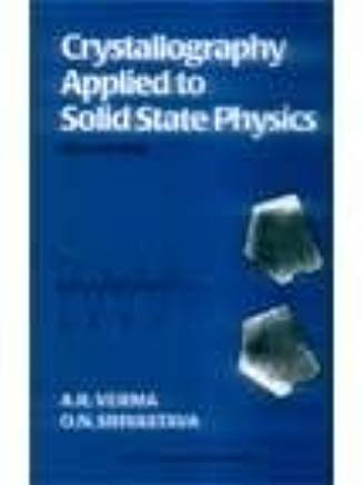 Crystallography Applied to Solid State Physics (Revised Second Edition): A.R. Verma,O.N. Srivastava