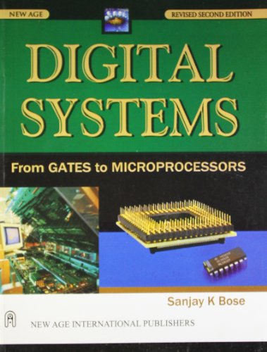 Digital Systems: From Gates to Microprocessors: Sanjay K. Bose