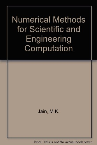 Numerical Methods for Scientific and Engineering Computation: M.K. Jain, S.R.K.