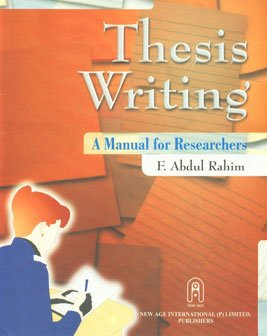 Thesis Writing: A Manual for All Researchers: F. Abdul Rahim