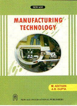 Manufacturing Technology: A.B. Gupta,M. Adithan