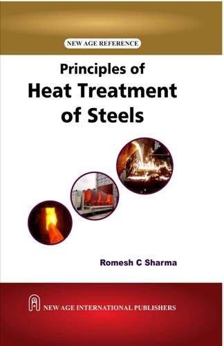Principles of Heat Treatment of Steels: Romesh C. Sharma