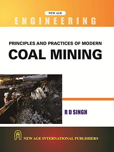 Principles and Practices of Modern Coal Mining: R. D. Singh