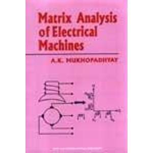 Matrix Analysis of Electrical Machines: A.K. Mukhopadhyay