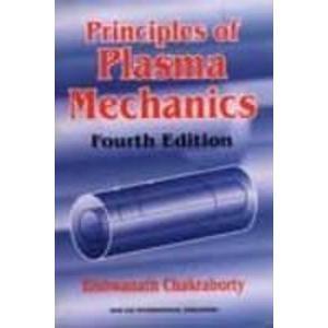 Principles of Plasma Mechanics (Fourth Edition): Chakraborty Biswasnath