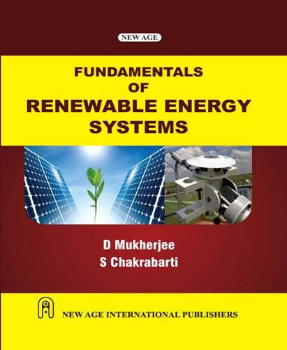 Fundamentals of Renewable Energy Systems: D. Mukherjee,S. Chakrabarti