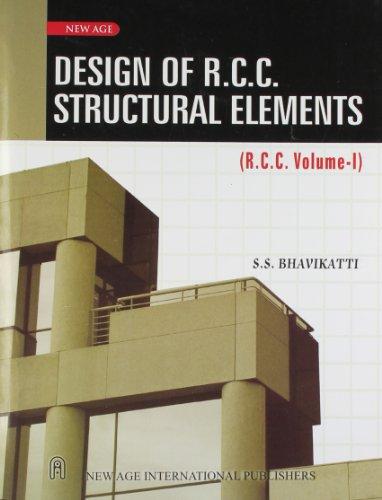 Design of R.C.C. Structural Elements (R.C.C.Volume I): S.S. Bhavikatti