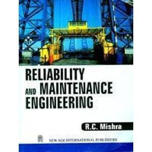 Reliability and Maintenance Engineering: R.C. Mishra