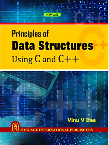 Principles of Data Structures Using C and C++: Vinu V. Das