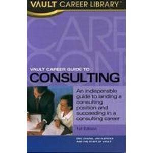 VAULT Career Guide to Consulting: Eric Chung,Jim Slepicka