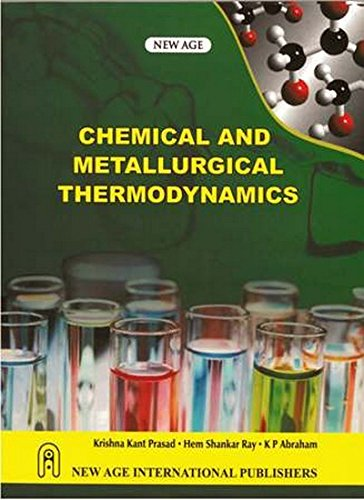 Chemical and Metallurgical Thermodynamics: H.S. Ray,K.P. Abraham,Krishna Kant Prasad