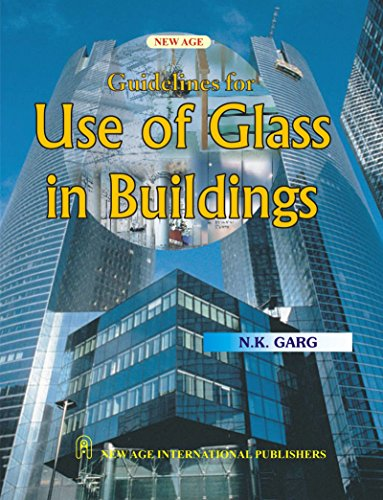 Guidelines for Use of Glass in Buildings: N. K. Garg