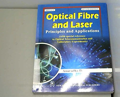 Optical Fibre and Laser: Principles and Applications: Anuradha De