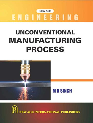 Unconventional Manufacturing Process: M. K. Singh