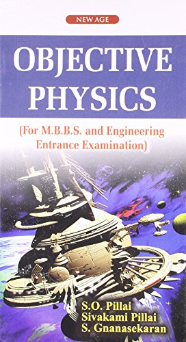 Objective Physics (For M.B.B.S. and Engineering Entrance Examination): S. Gnanasekaran,S.O. Pillai,...