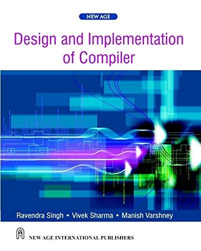 Design and Implementation of Compiler: Manish Varshney,Ravendra Singh,Vivek Sharma