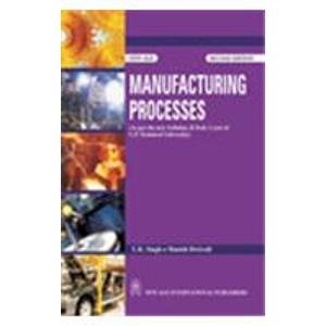 Manufacturing Processes (As Per the New Syllabus, B.Tech. I Year of U.P. Technical University): ...