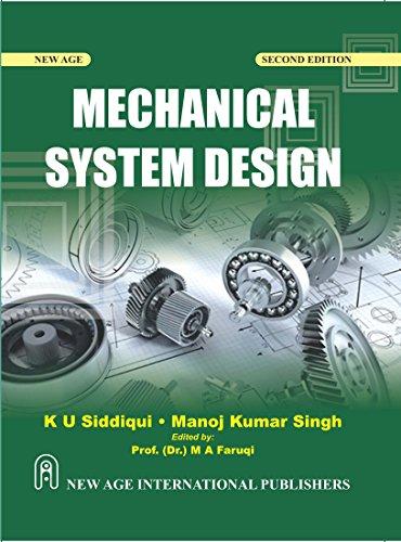 Mechanical System Design (Second Edition): K.U. Siddiqui, Manoj Kumar Singh (Author) Dr M.A. ...
