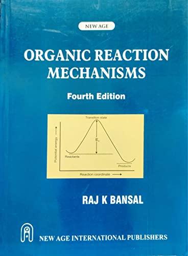 Organic Reaction Mechanisms, Fourth Edition: Bansal, Raj K.