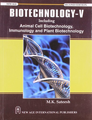 Biotechnology-5: Animal Cells, Immunology & Plant Biotechnology: Sateesh, M.K.